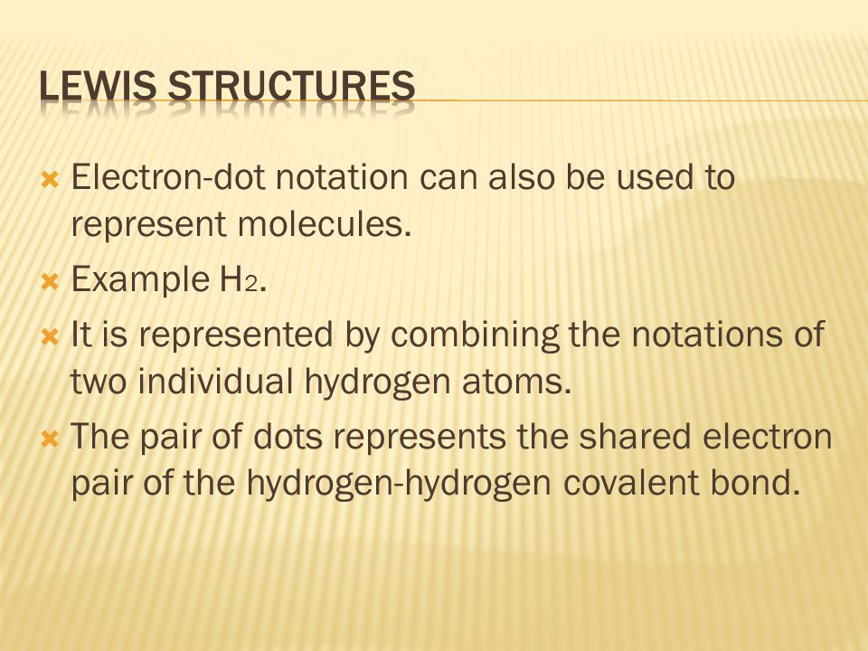  Electron-dot notation can also be used to represent molecules.