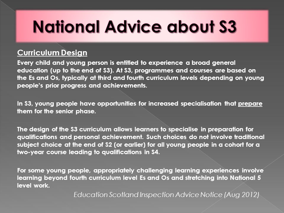 Curriculum Design Every child and young person is entitled to experience a broad general education (up to the end of S3).