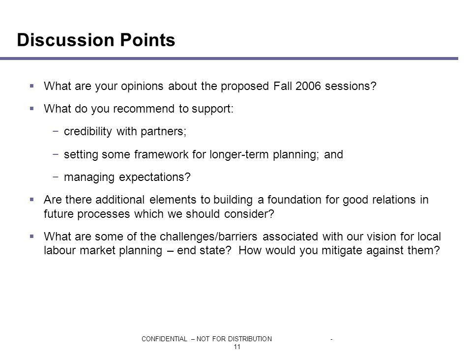 CONFIDENTIAL – NOT FOR DISTRIBUTION- 11 Discussion Points  What are your opinions about the proposed Fall 2006 sessions.