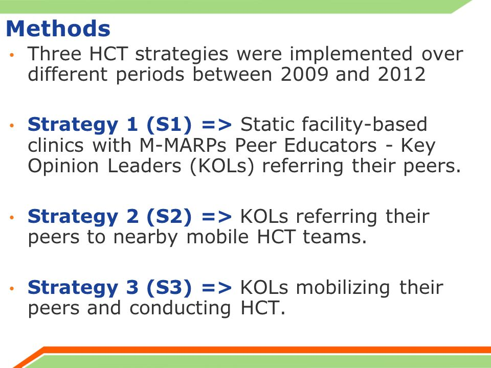 Methods Three HCT strategies were implemented over different periods between 2009 and 2012 Strategy 1 (S1) => Static facility-based clinics with M-MARPs Peer Educators - Key Opinion Leaders (KOLs) referring their peers.