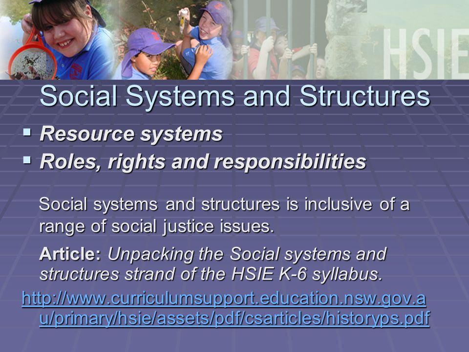 Social Systems and Structures  Resource systems  Roles, rights and responsibilities Social systems and structures is inclusive of a range of social justice issues.