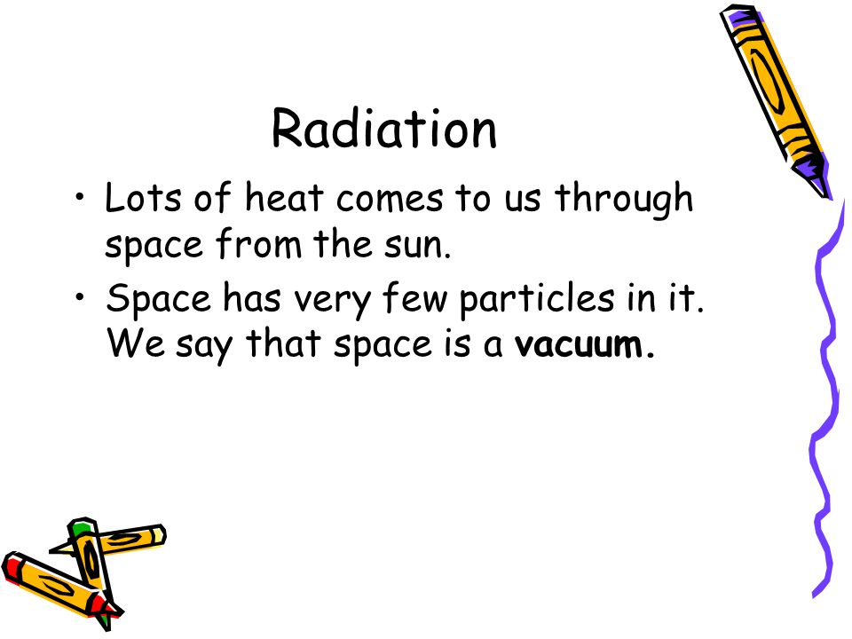 Radiation Lots of heat comes to us through space from the sun.