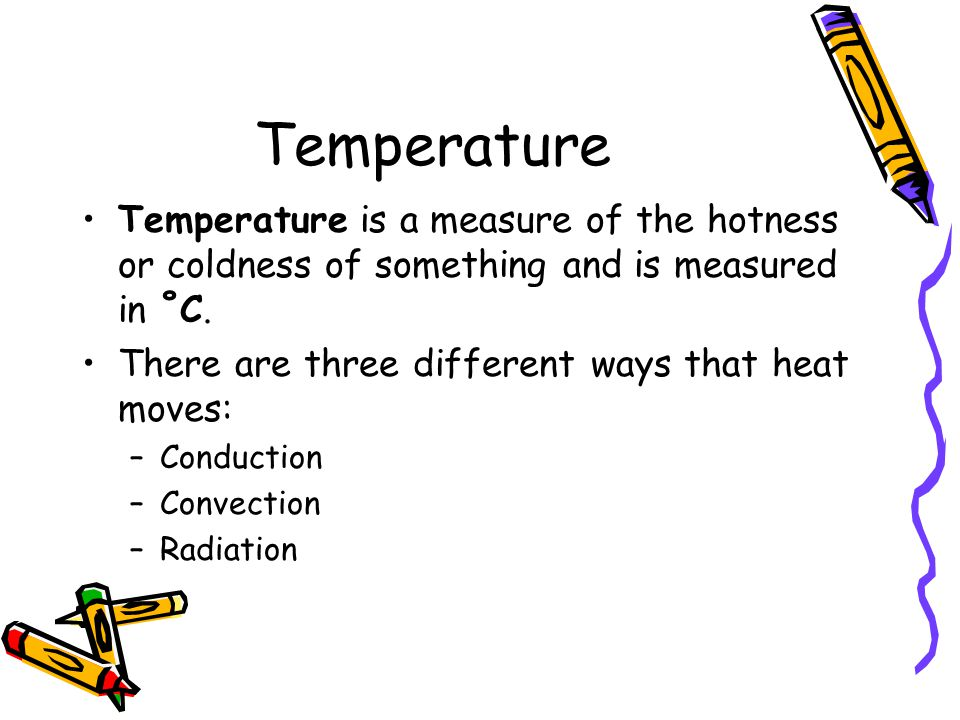 Temperature Temperature is a measure of the hotness or coldness of something and is measured in ˚C.