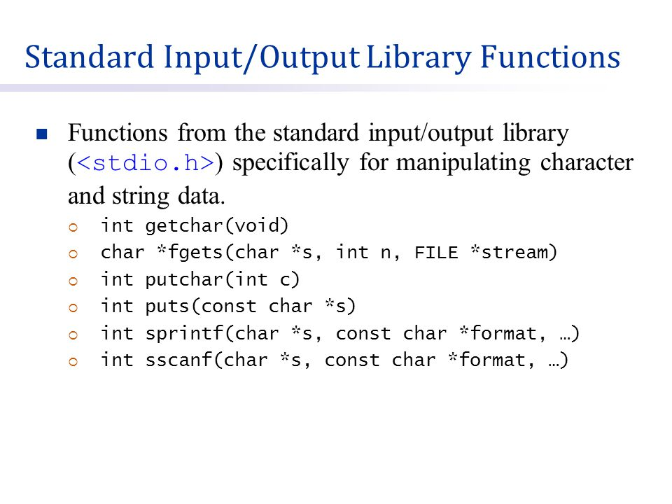 Standard Input/Output Library Functions Functions from the standard input/output library ( ) specifically for manipulating character and string data.