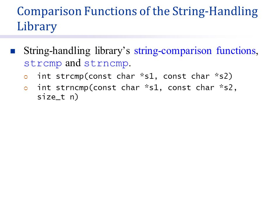 Comparison Functions of the String-Handling Library String-handling library's string-comparison functions, strcmp and strncmp.