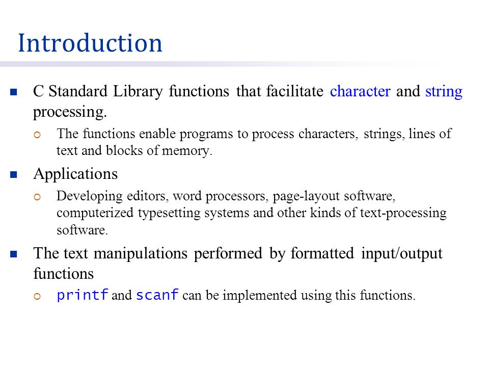 Introduction C Standard Library functions that facilitate character and string processing.