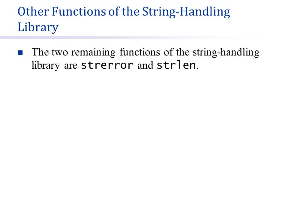 Other Functions of the String-Handling Library The two remaining functions of the string-handling library are strerror and strlen.