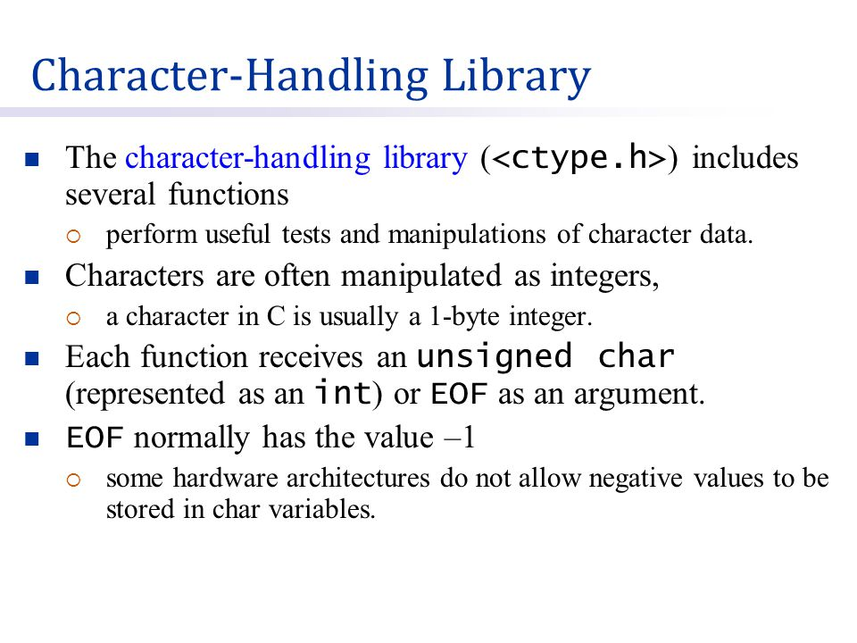 Character-Handling Library The character-handling library ( ) includes several functions  perform useful tests and manipulations of character data.