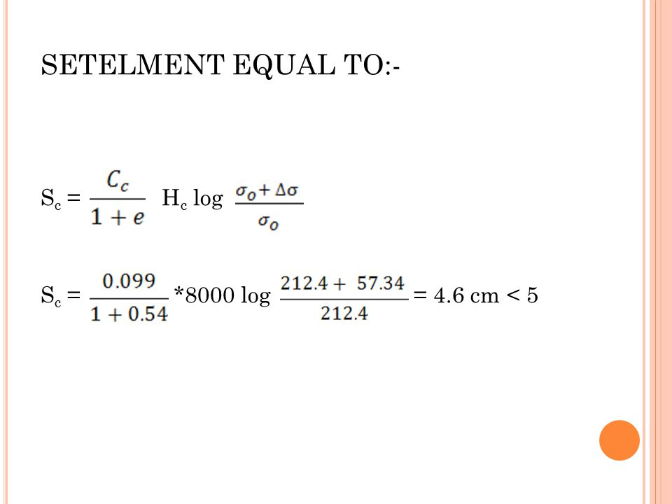 SETELMENT EQUAL TO:- S c = H c log S c = *8000 log = 4.6 cm < 5