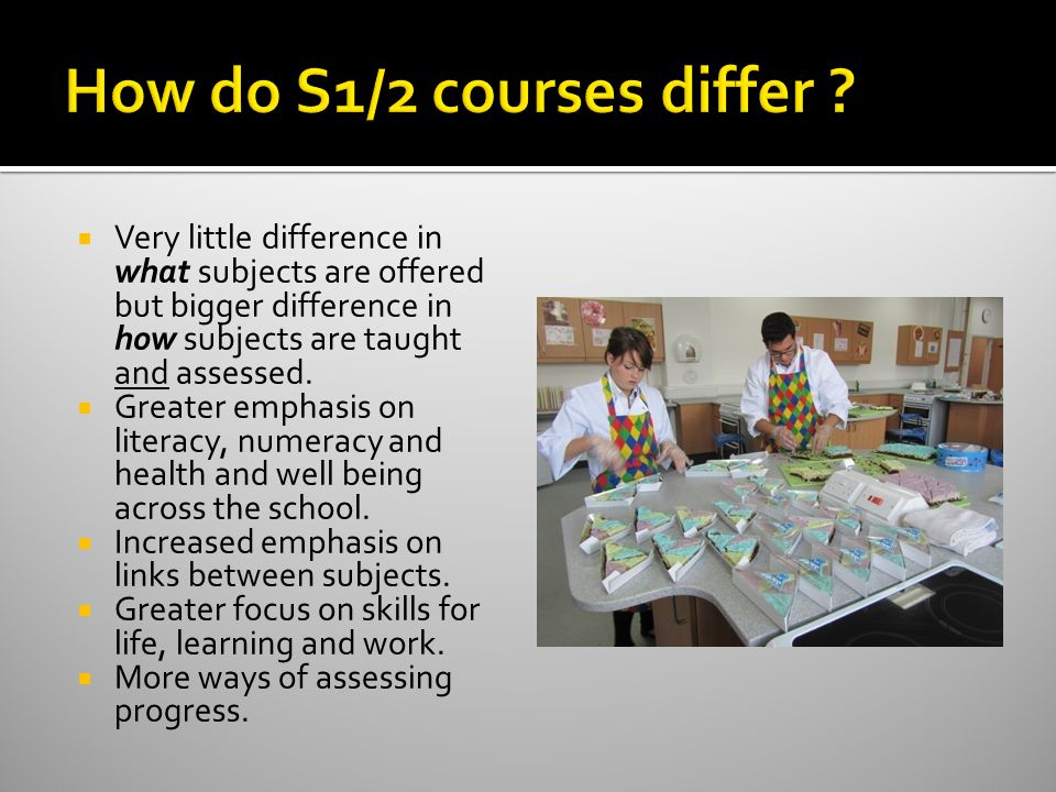  Very little difference in what subjects are offered but bigger difference in how subjects are taught and assessed.