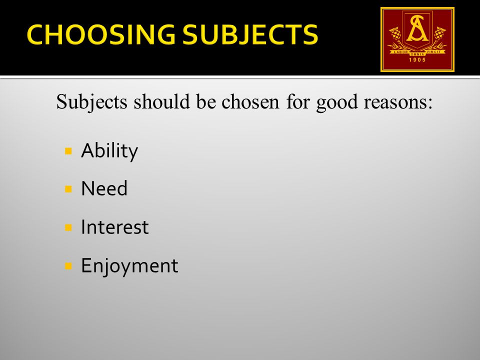  Ability  Need  Interest  Enjoyment Subjects should be chosen for good reasons: