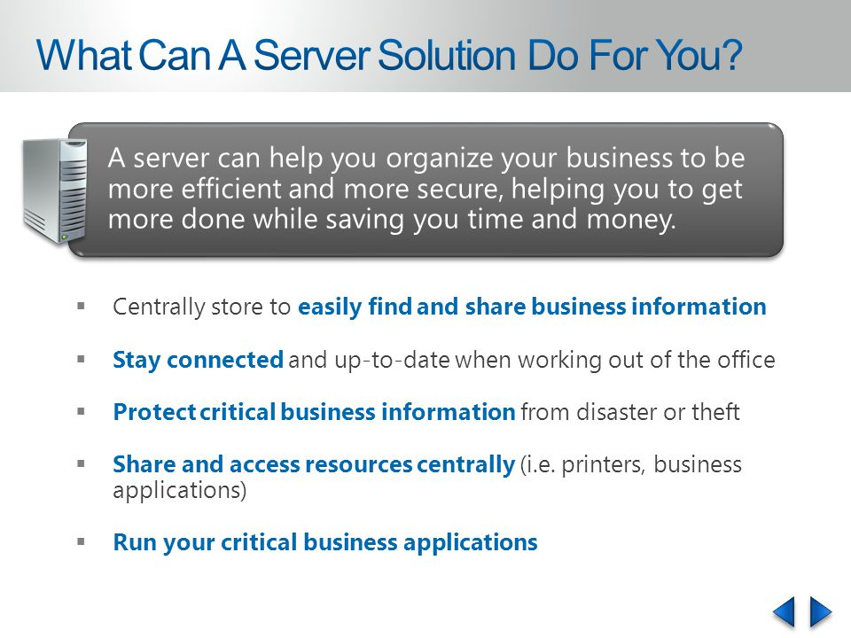 A server can help you organize your business to be more efficient and more secure, helping you to get more done while saving you time and money.