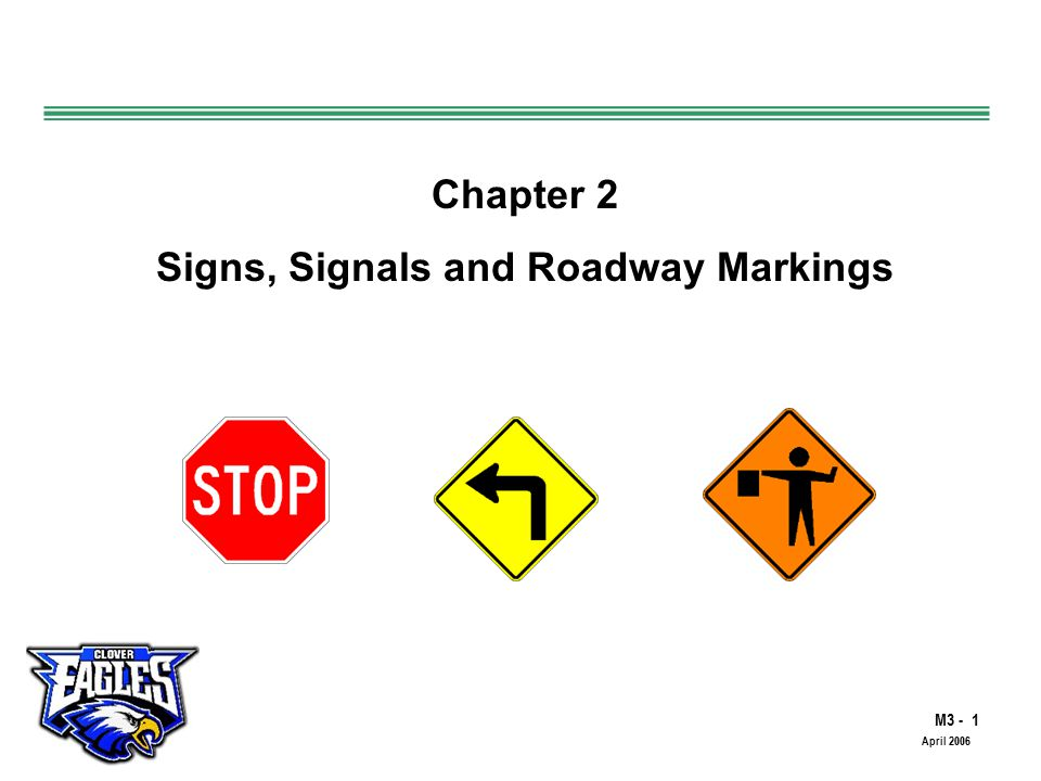 M3 - 1 The Road to Skilled Driving April 2006 Chapter 2 Signs, Signals and Roadway Markings