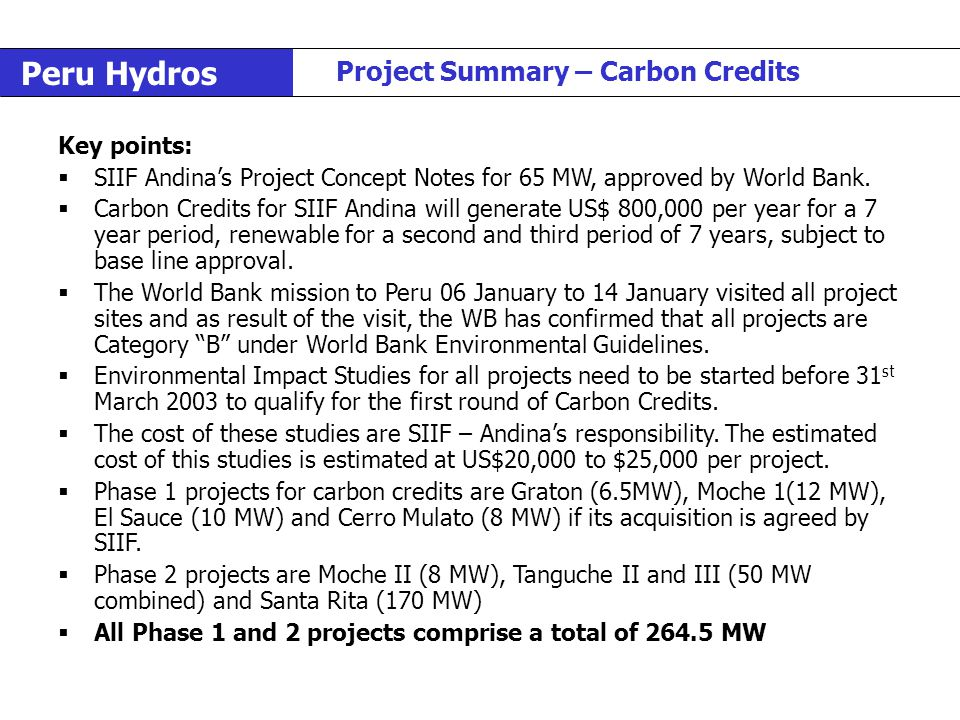 Peru Hydros Project Summary – Carbon Credits Key points:  SIIF Andina's Project Concept Notes for 65 MW, approved by World Bank.