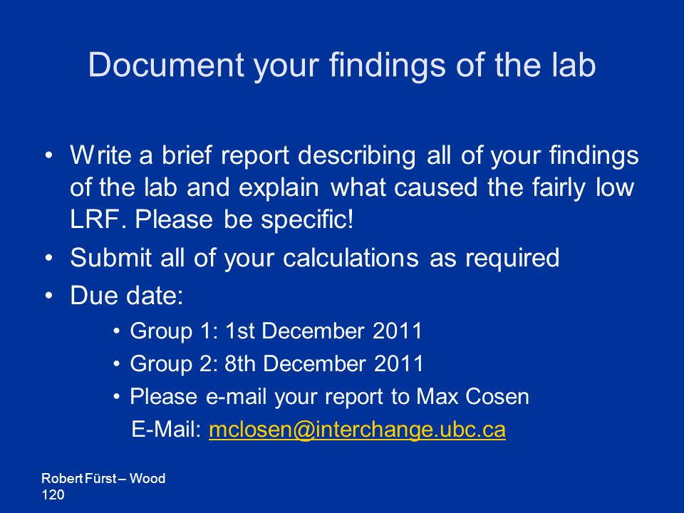 Robert Fürst – Wood 120 Document your findings of the lab Write a brief report describing all of your findings of the lab and explain what caused the fairly low LRF.