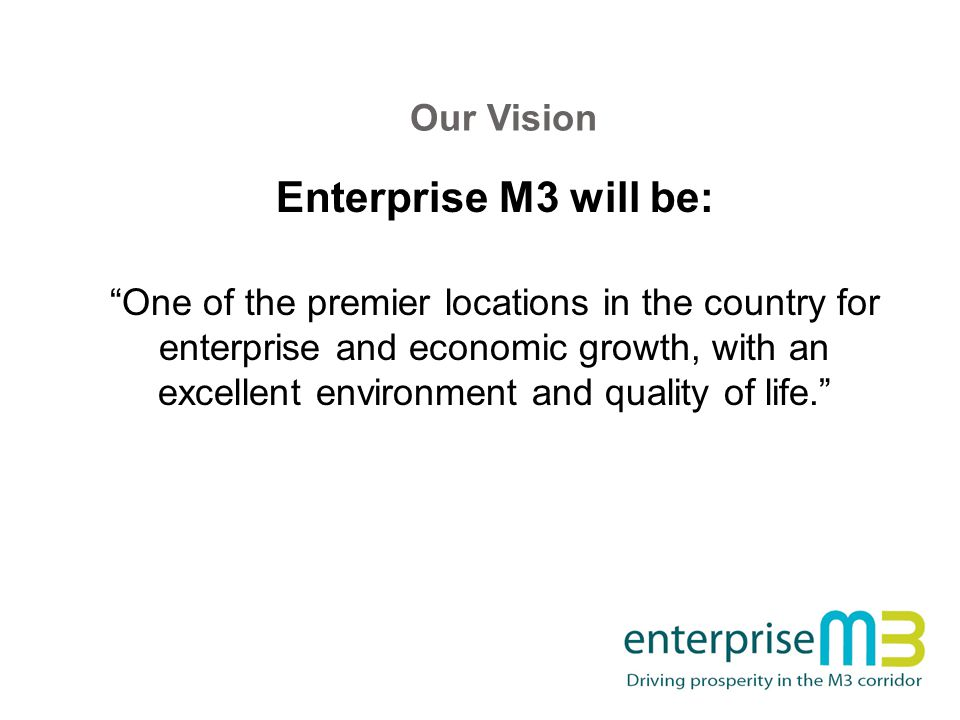 Our Vision Enterprise M3 will be: One of the premier locations in the country for enterprise and economic growth, with an excellent environment and quality of life.