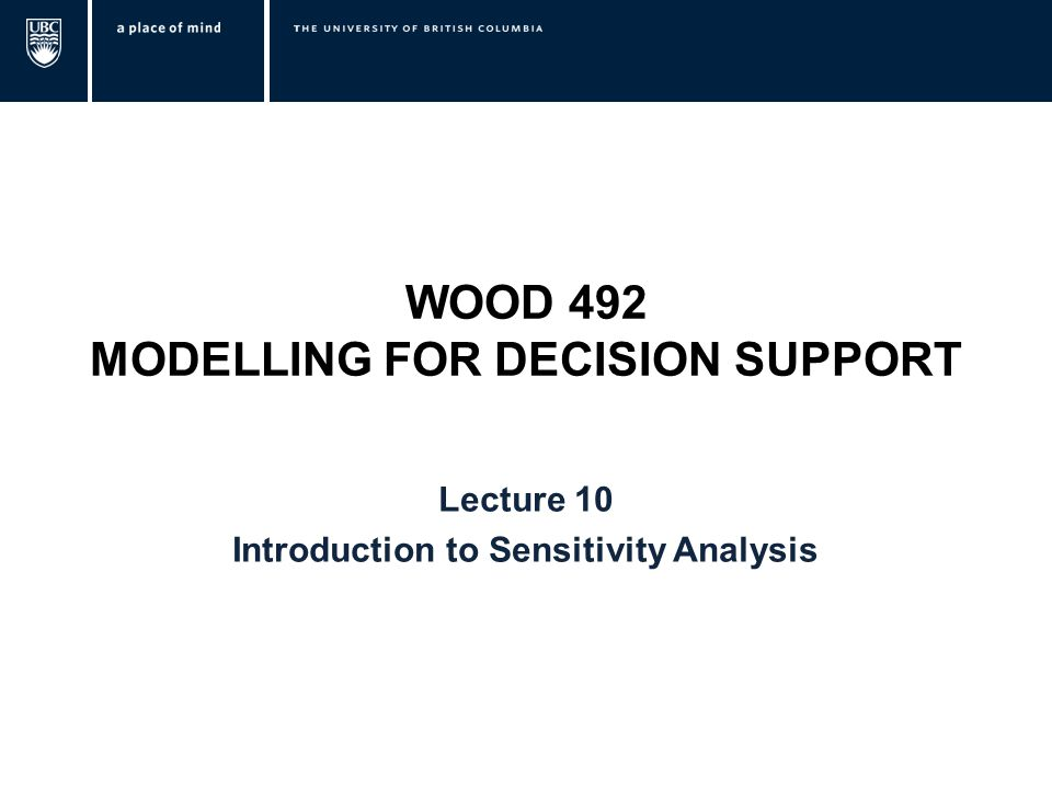 WOOD 492 MODELLING FOR DECISION SUPPORT Lecture 10 Introduction to Sensitivity Analysis