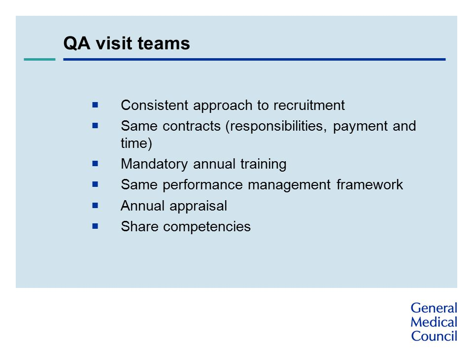 QA visit teams  Consistent approach to recruitment  Same contracts (responsibilities, payment and time)  Mandatory annual training  Same performance management framework  Annual appraisal  Share competencies