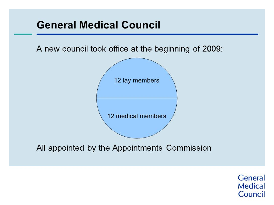General Medical Council A new council took office at the beginning of 2009: All appointed by the Appointments Commission