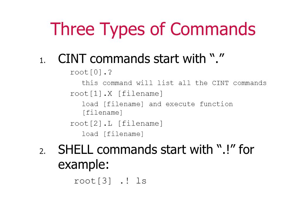Three Types of Commands 1. CINT commands start with . root[0]..