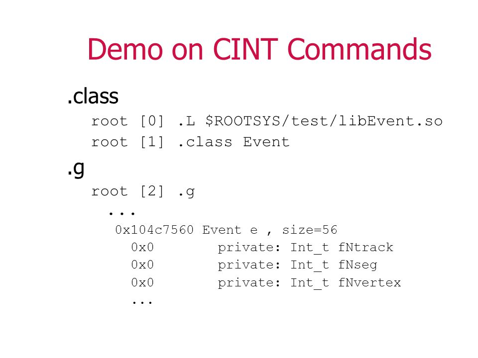 Demo on CINT Commands.class root [0].L $ROOTSYS/test/libEvent.so root [1].class Event.g root [2].g...