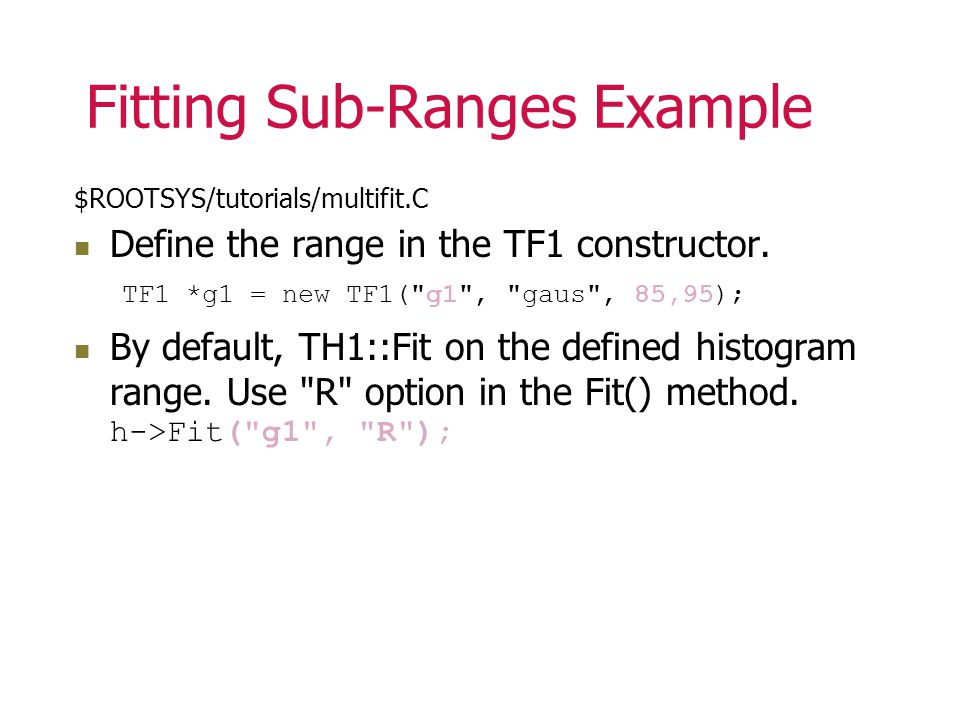 Fitting Sub-Ranges Example $ROOTSYS/tutorials/multifit.C Define the range in the TF1 constructor.