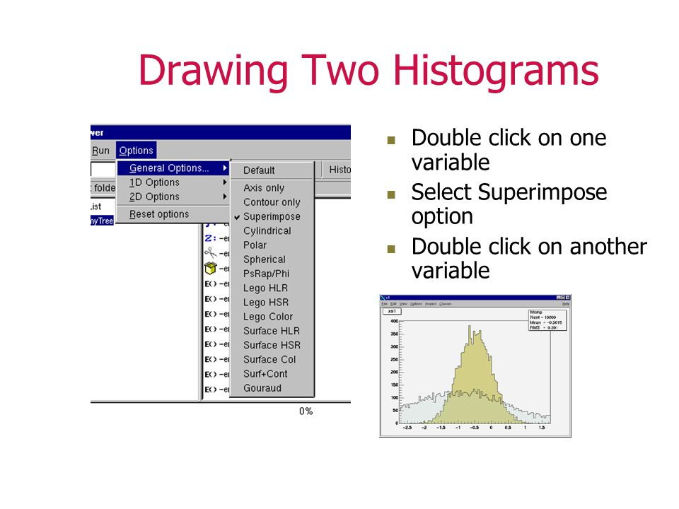 Drawing Two Histograms Double click on one variable Select Superimpose option Double click on another variable