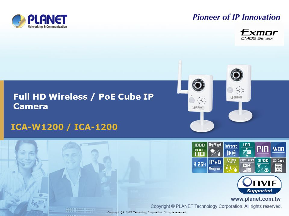 ICA-W1200 / ICA-1200 Full HD Wireless / PoE Cube IP Camera Copyright © PLANET Technology Corporation.