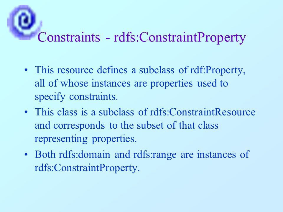 Constraints - rdfs:ConstraintProperty This resource defines a subclass of rdf:Property, all of whose instances are properties used to specify constraints.