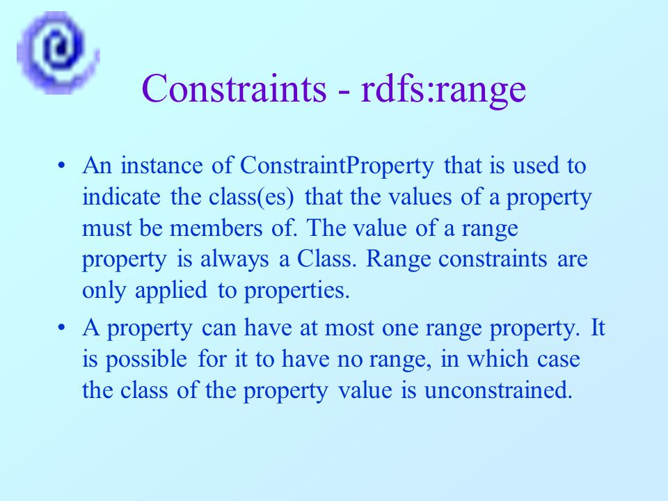 Constraints - rdfs:range An instance of ConstraintProperty that is used to indicate the class(es) that the values of a property must be members of.