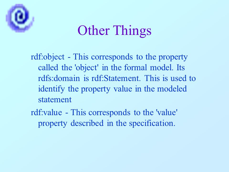 Other Things rdf:object - This corresponds to the property called the object in the formal model.