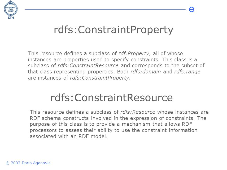 e © 2002 Dario Aganovic rdfs:ConstraintProperty This resource defines a subclass of rdf:Property, all of whose instances are properties used to specify constraints.