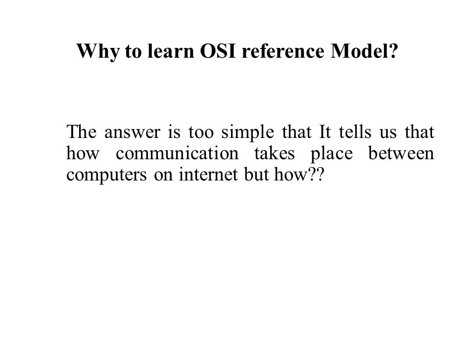 Why to learn OSI reference Model.