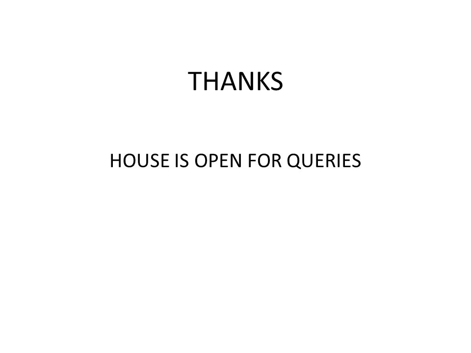 THANKS HOUSE IS OPEN FOR QUERIES