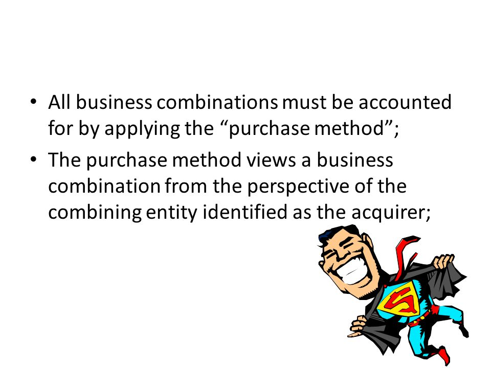 All business combinations must be accounted for by applying the purchase method ; The purchase method views a business combination from the perspective of the combining entity identified as the acquirer;