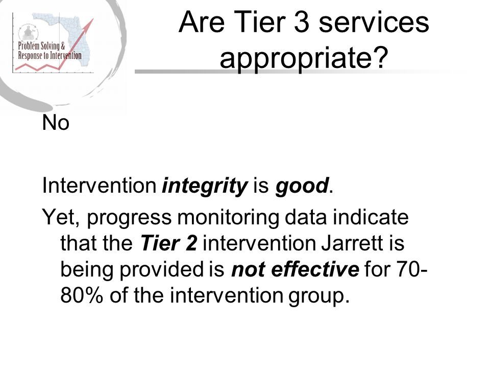 Are Tier 3 services appropriate. No Intervention integrity is good.