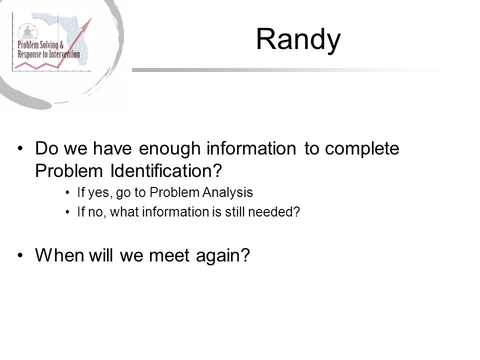 Randy Do we have enough information to complete Problem Identification.