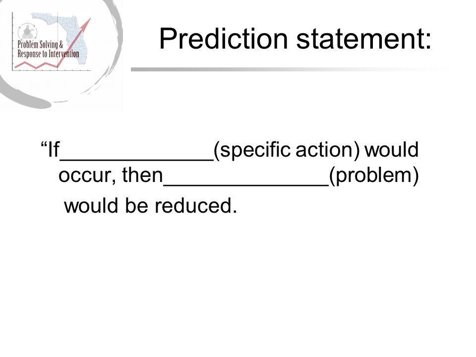 Prediction statement: If_____________(specific action) would occur, then______________(problem) would be reduced.