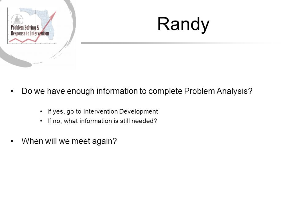 Randy Do we have enough information to complete Problem Analysis.