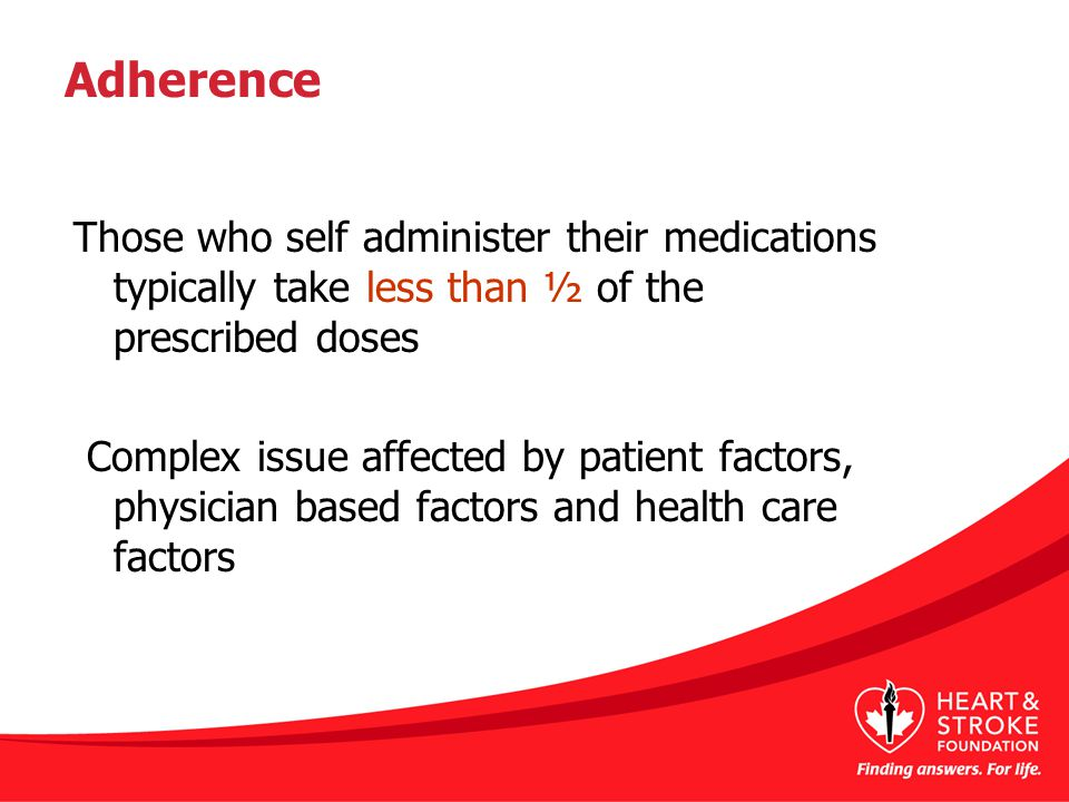 Adherence Those who self administer their medications typically take less than ½ of the prescribed doses Complex issue affected by patient factors, physician based factors and health care factors