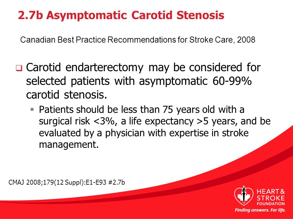 2.7b Asymptomatic Carotid Stenosis  Carotid endarterectomy may be considered for selected patients with asymptomatic 60-99% carotid stenosis.