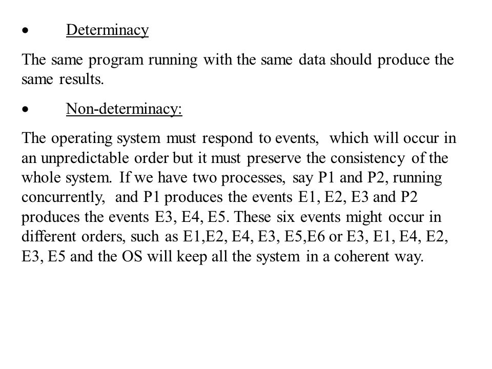  Determinacy The same program running with the same data should produce the same results.