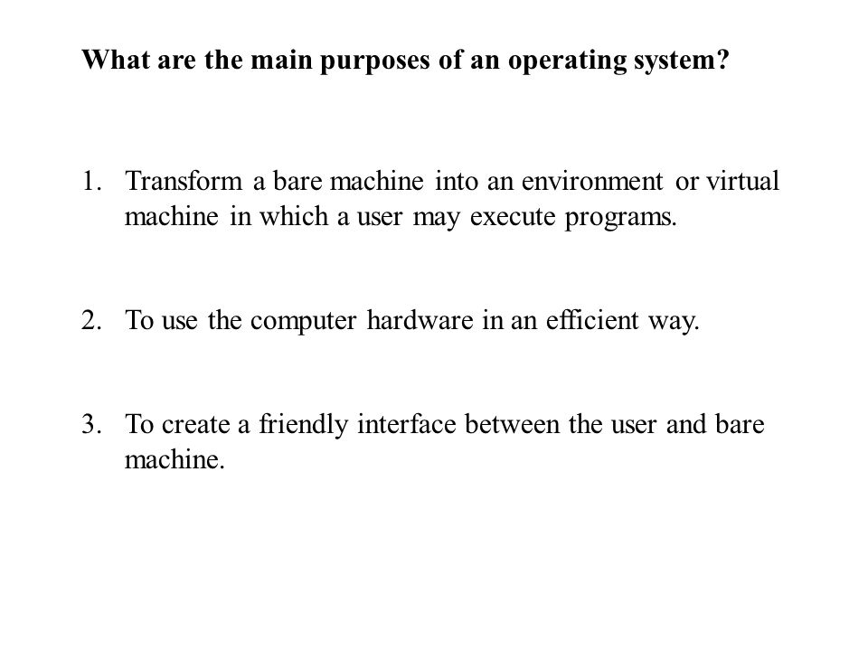 What are the main purposes of an operating system.