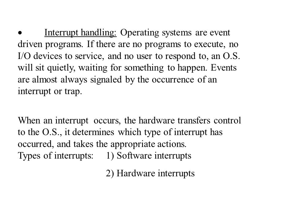  Interrupt handling: Operating systems are event driven programs.