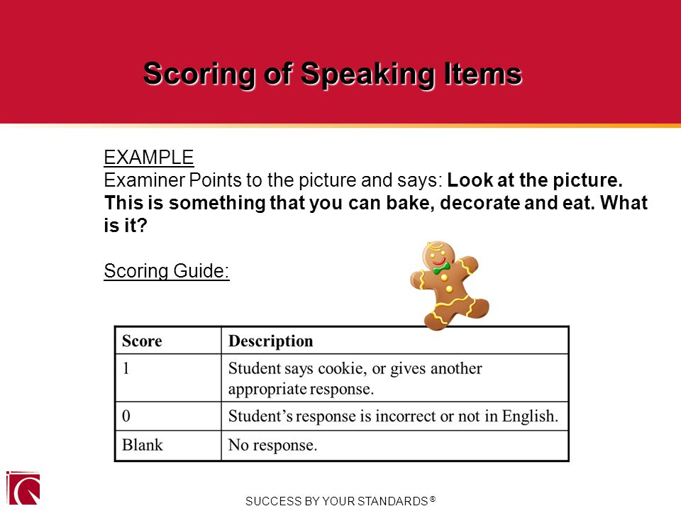 SUCCESS BY YOUR STANDARDS ® Scoring of Speaking Items EXAMPLE Examiner Points to the picture and says: Look at the picture.