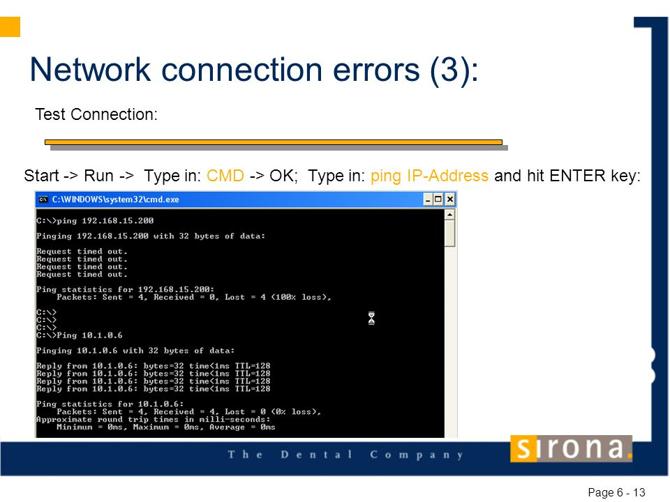 Network connection errors (3): Start -> Run -> Type in: CMD -> OK; Type in: ping IP-Address and hit ENTER key: Test Connection: Page