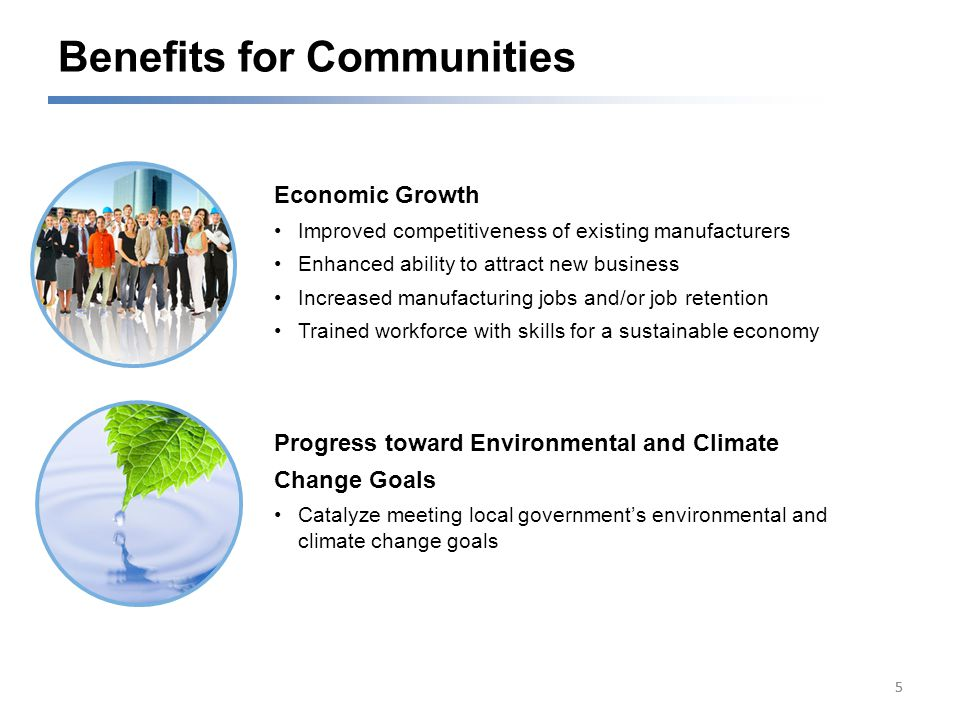 Benefits for Communities 55 Economic Growth Improved competitiveness of existing manufacturers Enhanced ability to attract new business Increased manufacturing jobs and/or job retention Trained workforce with skills for a sustainable economy Progress toward Environmental and Climate Change Goals Catalyze meeting local government's environmental and climate change goals