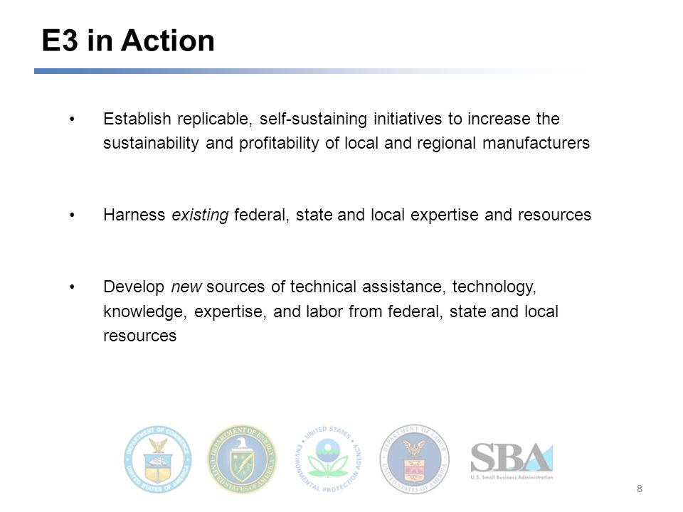 Establish replicable, self-sustaining initiatives to increase the sustainability and profitability of local and regional manufacturers Harness existing federal, state and local expertise and resources Develop new sources of technical assistance, technology, knowledge, expertise, and labor from federal, state and local resources E3 in Action 88