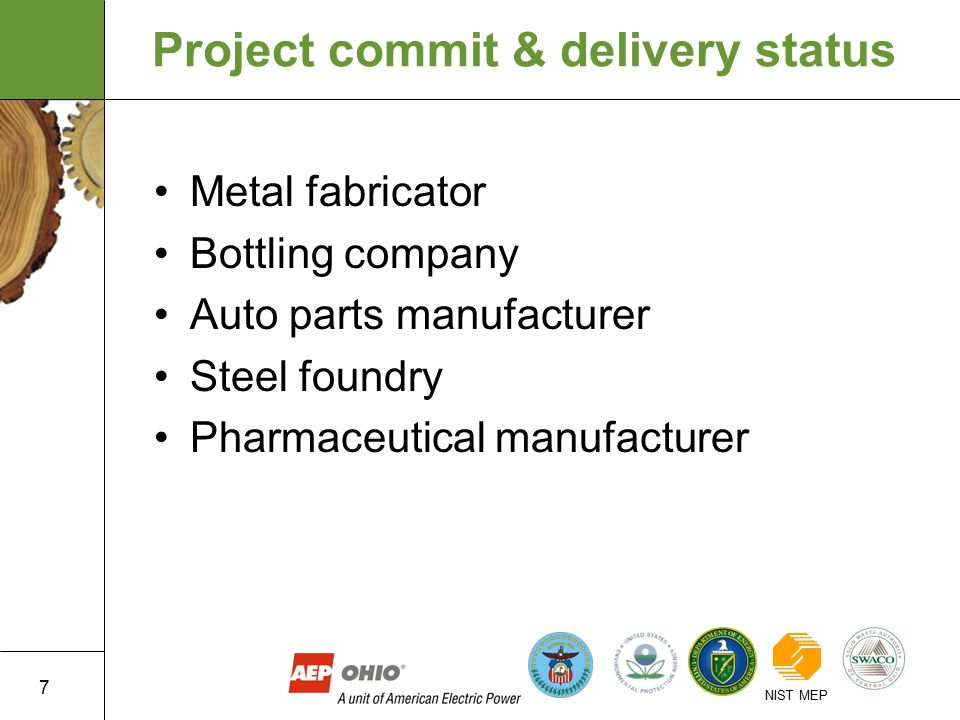 7 NIST MEP Project commit & delivery status Metal fabricator Bottling company Auto parts manufacturer Steel foundry Pharmaceutical manufacturer
