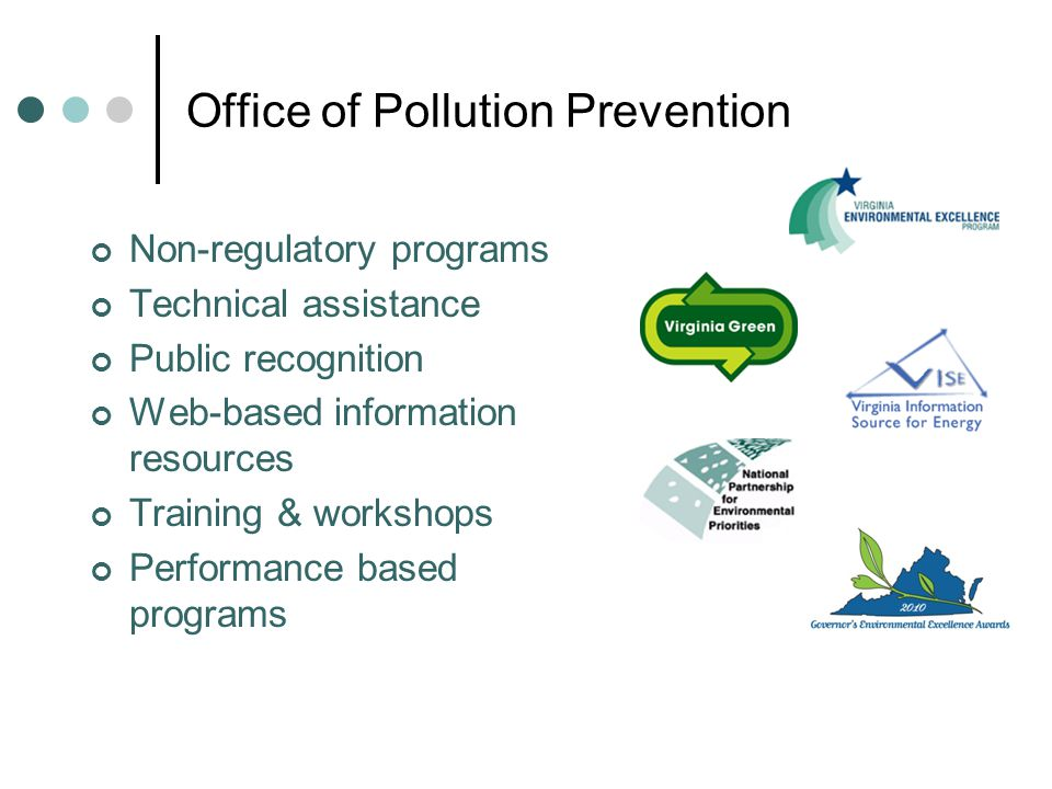 Office of Pollution Prevention Non-regulatory programs Technical assistance Public recognition Web-based information resources Training & workshops Performance based programs